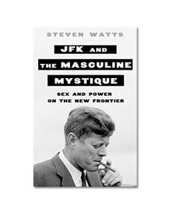 JFK and the Masculine Mystique Book
