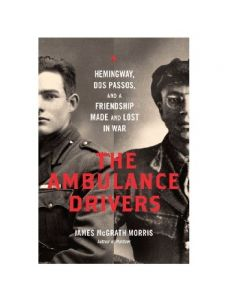 Signed! The Ambulance Drivers by James McGrath Morris