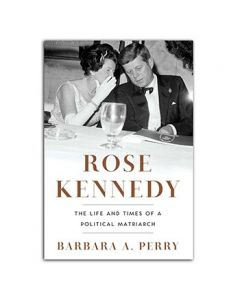 Rose Kennedy: The Life and Times of a Political Matriarch by Barbara A. Perry