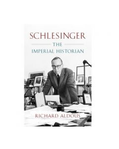 Signed! Schlesinger: The Imperial Historian by Richard Aldous