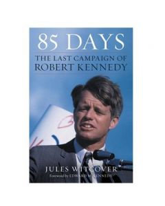 85 Days: The Last Campaign of Robert Kennedy by Jules Witcover