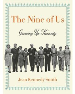 The Nine of Us: Growing Up Kennedy by Jean Kennedy Smith