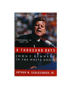 A Thousand Days: John F. Kennedy in the White House by Arthur M. Schlesinger Jr.